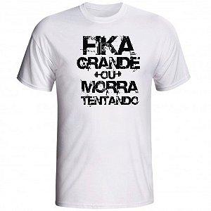 Camiseta Fika Grande Ou Morra Tentando