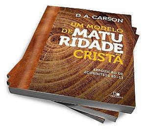MODELO DE MATURIDADE CRISTÃ — D. A. CARSONEXPOSIÇÃO DE 2 CORÍNTIOS 10 - 13