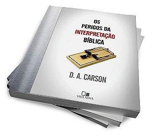 OS PERIGOS DA INTERPRETAÇÃO BÍBLICA — D. A. CARSON