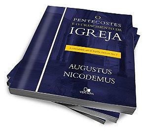 O PENTECOSTES E O CRESCIMENTO DA IGREJA — AUGUSTUS NICODEMUS