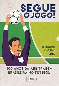 Segue o jogo! 100 Anos da Arbitragem Brasileira no Futebol