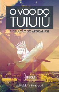O voo do tuiuiú: A Delação do Apocalipse - Volume III