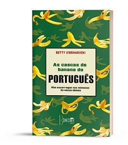 As cascas de banana do PORTUGUÊS - não escorregue  nas minúcias do nosso idioma