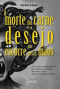 A morte na carne e o desejo que escorre pelas mãos: Uma leitura da Gorgonopoética das tragédias rodriguianas Anjo negro (1946) e Senhora dos afogados (1947)