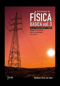 Elementos de Física Básica Volume 3: Eletromagnetismo Material de estudo para o autodidata em Física
