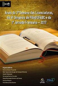Anais da 3ª Semana das Licenciaturas, do VI Simpósio do Pibid/UFABC e da 1ª Jornada Freireana – 2017