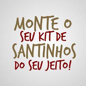 MONTE O SEU KIT COM 4 SANTINHOS DO SEU JEITO!
