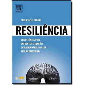 Resiliência - Competência Para Enfrentar Situações Extraordinárias na Sua Vida Profissional - Paulo Yazigi Sabbag