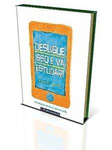 Desligue isso e vá estudar!  DISPONÍVEL PARA VENDA EM http://www.carloslivraria.com.br/catalogsearch/result/?q=Marcos+Meier&x=0&y=0