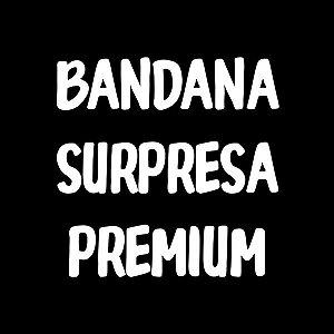 Bandana Surpresa Premium