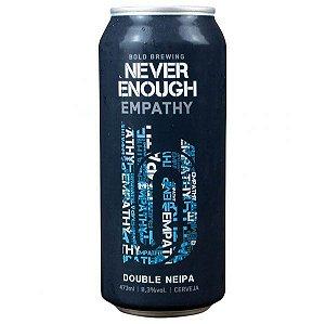 Cerveja Bold Never Enough Empathy - 473ml