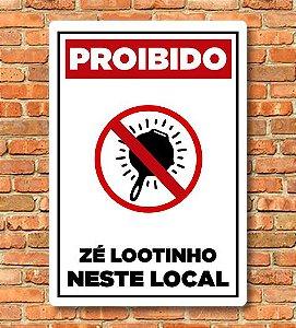 Placa Proibido Zé lootinho