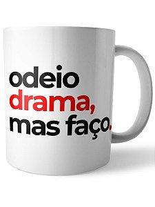 Caneca Odeio Drama