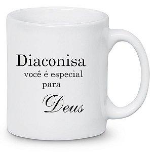 Caneca Cerâmica: Diaconisa, Você É Especial Para Deus.