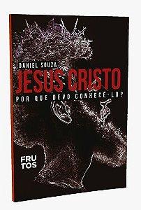Jesus Cristo - Por que devo conhecê-lo?