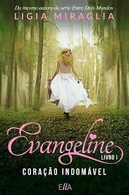 """Evangeline I """"Coração Indomável"""""""