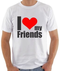 Camiseta I Love my friends   - 100% Algodao