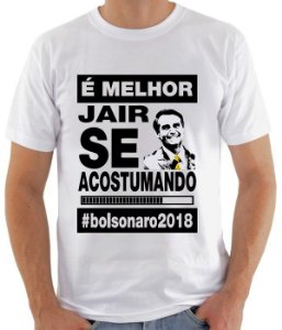 Camiseta Bolsonaro Melhor Jair se acostumando - 100% Poliéster