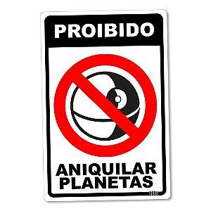 dd329a7de11c5 Placa Proibido Aniquilar Planetas