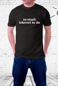 Camiseta So much internet to do