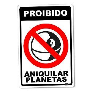 Placa Decorativa 24x16 - Proibido Aniquilar Planetas