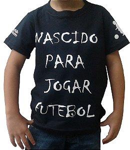 """Camiseta Infantil - Preta - """"NASCIDO PARA JOGAR FUTEBOL"""""""