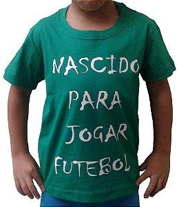 "Camiseta Infantil - Verde - ""NASCIDO PARA JOGAR FUTEBOL"""