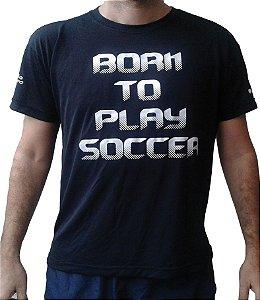 "Camiseta DRY FIT (100% polyester) - Preta - ""BORN TO PLAY SOCCER"""