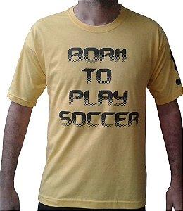 "Camiseta Amarela - ""BORN TO PLAY SOCCER"""