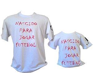 "Kit 2 Camisetas (1 Adulto e 1 Infantil)  ""NASCIDOS PARA JOGAR FUTEBOL"""