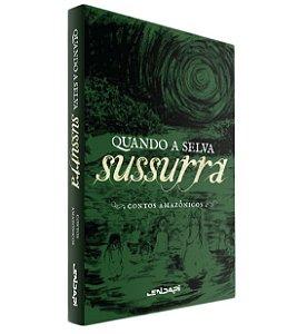 [PRÉ-VENDA - NOVA TIRAGEM] Quando a selva sussurra: contos amazônicos