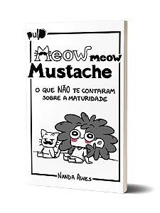 Meow Meow Mustache: o que não te contaram sobre a maturidade