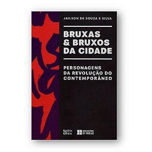 """LIVRO: """"BRUXAS & BRUXOS DA CIDADE: PERSONAGENS DA REVOLUÇÃO DO CONTEMPORÂNEO"""""""
