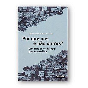 """LIVRO: """"POR QUE UNS E NÃO OUTROS?: CAMINHADA DE JOVENS POBRES PARA A UNIVERSIDADE"""""""