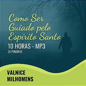 PENDRIVE - SEMINÁRIO COMO SER GUIADO PELO ESPÍRITO SANTO - VALNICE MILHOMENS EM MP3