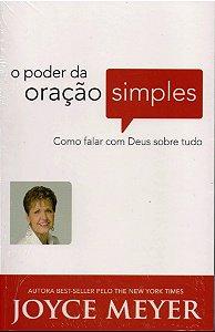 O PODER DA ORAÇÃO SIMPLES - COMO FALAR COM DEUS SOBRE TUDO