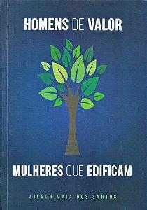 HOMENS DE VALOR | MULHERES QUE EDIFICAM