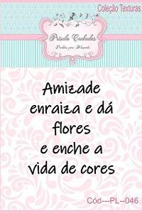 """Textura Borracha - """"Amizade Enraiza e dá Flores..."""" PL046"""