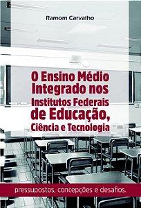 O Ensino Médio Integrado nos Institutos Federais de Educação, Ciência e Tecnologia