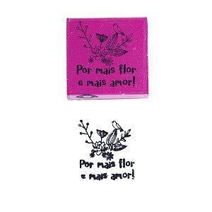 Carimbo em Madeira Por Mais Flor e Mais Amor