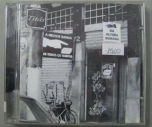 CD Titãs - A melhor banda de todos os tempos da ultima semana