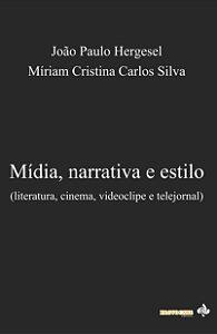 Mídia, narrativa e estilo: literatura, cinema, videoclipe e telejornal (João Paulo Hergesel e Míriam Cristina Carlos Silva)