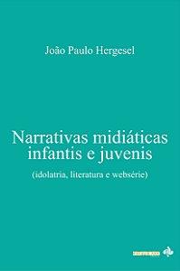 Narrativas midiáticas infantis e juvenis: idolatria, literatura e websérie (João Paulo Hergesel)