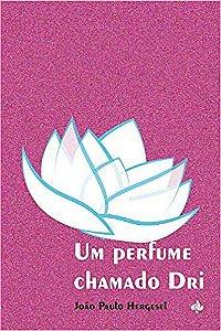 Um perfume chamado Dri (João Paulo Hergesel)