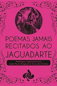 ANTOLOGIA: Poemas jamais recitados ao Jaguadarte