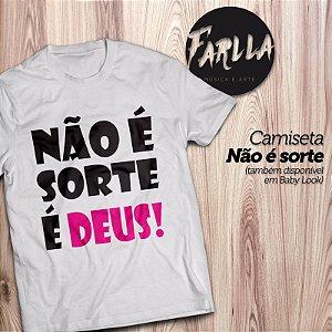 Camiseta  Não é Sorte  É Deus!
