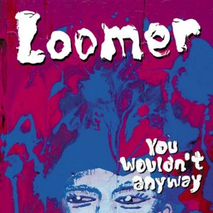CD Loomer - You Wouldn't Anyway