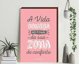 Quadro decorativo Motivacional- A vida começa no final da sua zona de conforto [Box de Madeira]