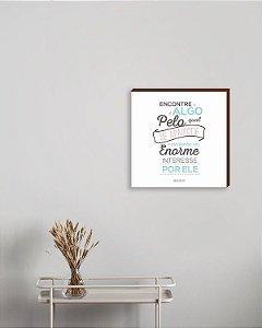 Quadro decorativo Motivacional - Encontre algo pelo qual se apaixone... [BoxMadeira]