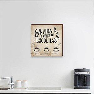 Quadro Decorativo para cozinha A vida é feita de escolhas - café [BoxMadeira]